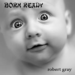 born ready by Robert Gray